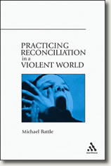 Practicing Reconciliation in a Violent World by Michael Battle