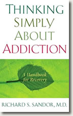 Thinking Simply about Addiction by Richard S. Sandor, M.D.
